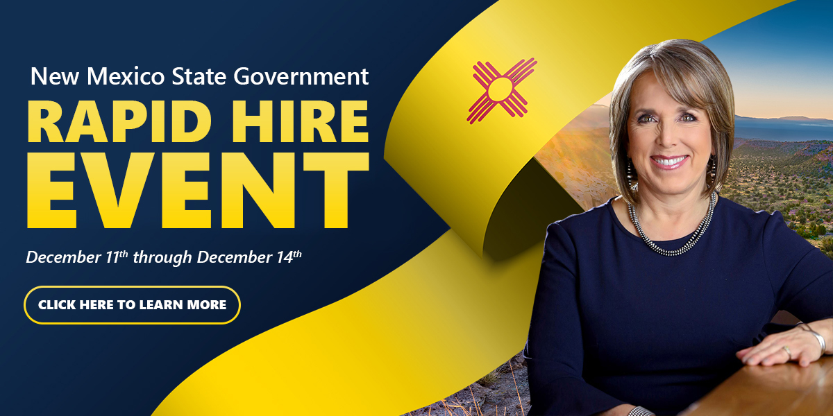 New Mexico State Government Rapid Hire Event - December 11 through December 14. Click here for more information.
